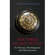 The Verge Pocket Watch: Its History, Development and Maintenance (BOK)