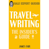 Travel Writing: The Insider's Guide (BOK)