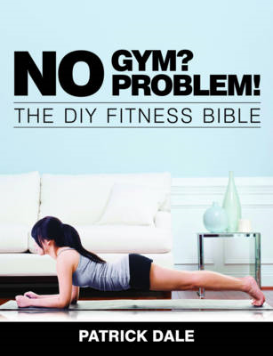No Gym? No Problem!: The DIY Fitness Bible (BOK)