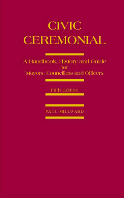 Civic Ceremonial: A Handbook, History and Guide for Mayors, Councillors and Officers (BOK)