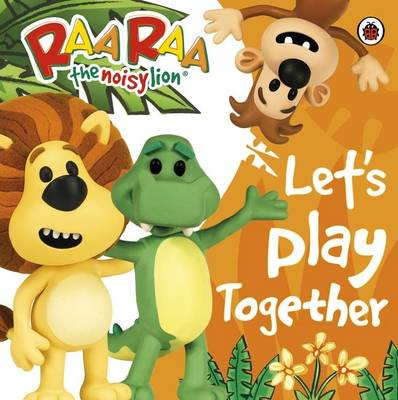 Raa Raa the Noisy Lion: Let's Play Together (BOK)