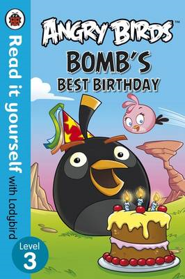 Angry Birds: Bomb's Best Birthday - Read it Yourself with La (BOK)