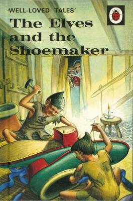 Well-Loved Tales: The Elves and the Shoemaker (BOK)