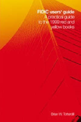 FIDIC Users' Guide: A Practical Guide to the 1999 Red and Yellow Books: Incorporating Changes and Ad (BOK)