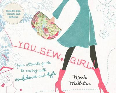 You Sew, Girl!: Your Ultimate Guide to Sewing with Confidence and Style (BOK)