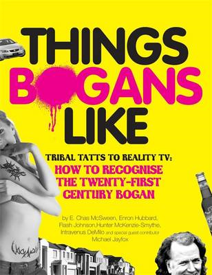 Things Bogans Like: Tribal Tatts to Reality TV: How to Recognise the Twenty-First Century Bogan (BOK)