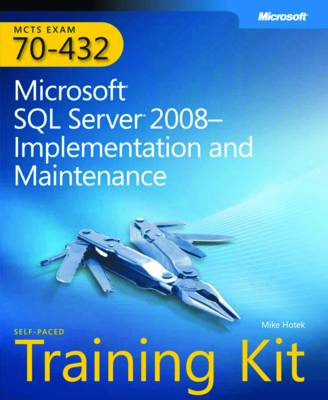 MCTS Self-paced Training Kit (exam 70-432): Microsoft SQL Server 2008 - Implementation and Maintenan (BOK)