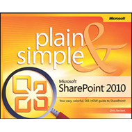 Microsoft SharePoint 2010 Plain & Simple: Learn the Simplest Ways to Get Things Done with Microsoft (BOK)
