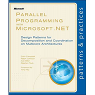 Parallel Programming with Microsoft .NET: Design Patterns for Decomposition and Coordination on Mult (BOK)