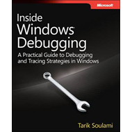 Inside Windows Debugging: A Practical Guide to Debugging and Tracing Strategies in Windows (BOK)