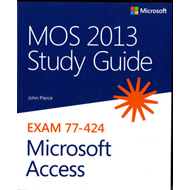 MOS 2013 Study Guide for Microsoft Access (BOK)