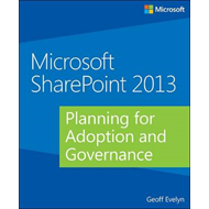 Microsoft SharePoint 2013: Planning for Adoption and Governance (BOK)