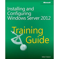 Training Guide: Installing and Configuring Windows Server 2012 (BOK)