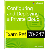 Exam Ref 70-247 Configuring and Deploying a Private Cloud (M (BOK)