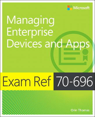 Exam Ref 70-696 Managing Enterprise Devices and Apps (MCSE) (BOK)