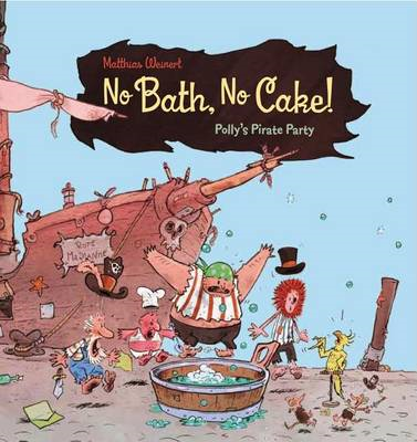 No Bath, No Cake!: Polly's Pirate Party (BOK)