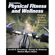 Physical Fitness and Wellness: Changing the Way You Look, Feel, and Perform (BOK)
