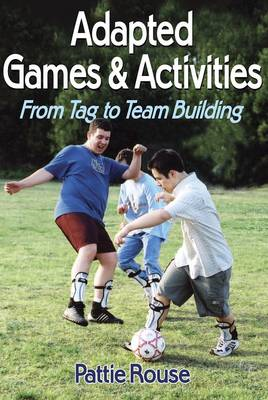 Adapted Games and Activities: From Tag to Team Building (BOK)