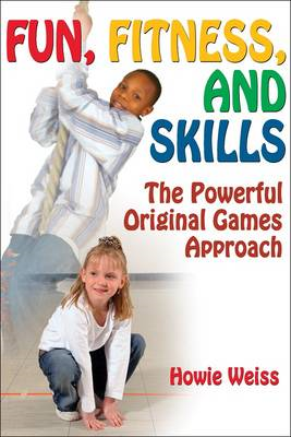 Fun, Fitness, and Skills: The Powerful Original Games Approach (BOK)