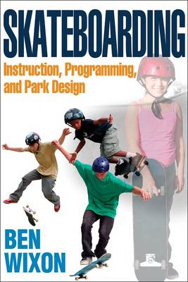 Skateboarding: Instruction, Programming and Park Design (BOK)