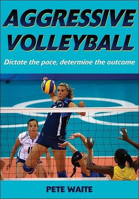 Aggressive Volleyball: Dictate the Pace, Determine the Outcome (BOK)