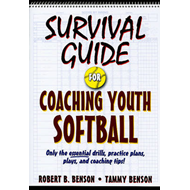Survival Guide for Coaching Youth Softball: Only the Essential Drills, Practice Plans, Plays, and Co (BOK)