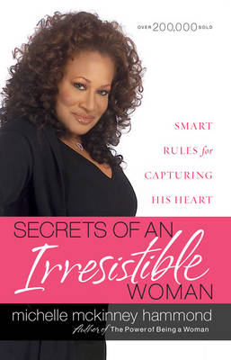Secrets of an Irresistible Woman: Smart Rules for Capturing His Heart (BOK)