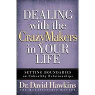 Dealing with the Crazymakers in Your Life: Setting Boundaries on Unhealthy Relationships (BOK)