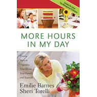 More Hours in My Day: Proven Ways to Organize Your Home, Your Family, and Yourself (BOK)