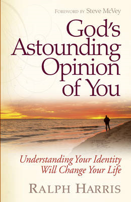 God's Astounding Opinion of You: Understanding Your Identity Will Change Your Life (BOK)
