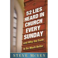 52 Lies Heard in Church Every Sunday: .and Why the Truth is So Much Better (BOK)