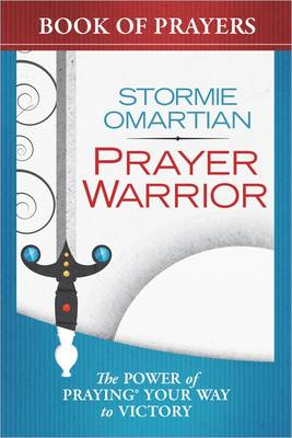 The Power of a Prayer Warrior Book of Prayers: The Power of Praying Your Way to Victory (BOK)