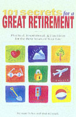 101 Secrets for a Great Retirement: Practical, Inspirational and Fun Ideas for the Best Years of You (BOK)