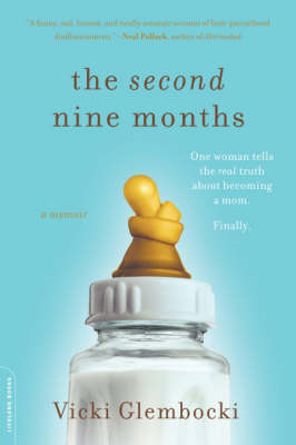 The Second Nine Months: One Woman Tells the Real Truth About Becoming a Mom. Finally. (BOK)