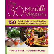 The 30-Minute Vegan: Over 175 Quick, Delicious, and Healthy Recipes for Everyday Cooking (BOK)
