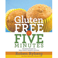 Gluten-free in Five Minutes: 100 Rapid Recipes for Breads, Rolls, Cakes, Muffins, and More (BOK)
