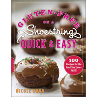 Gluten-Free on a Shoestring Quick and Easy: 100 Recipes for the Food You Love--Fast! (BOK)