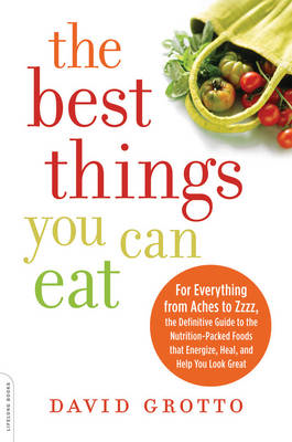 The Best Things You Can Eat: For Everything from Aches to Zzz, the Definitive Guide to the Nutrition (BOK)