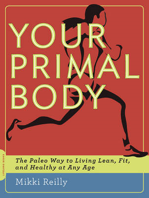 Your Primal Body: The Paleo Way to Living Lean, Fit and Healthy at Any Age (BOK)