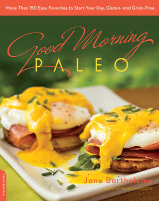 Good Morning Paleo: More Than 150 Easy Favorites to Start Your Day, Gluten- and Grain-Free (BOK)