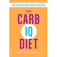 The Carb IQ Diet: Eat Carbohydrates Based on Your Unique Metabolism--And Lose That Extra Weight for (BOK)