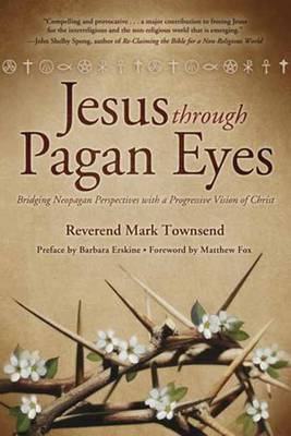 Jesus Through Pagan Eyes: Bridging Neopagan Perspectives with a Progressive Vision of Christ (BOK)