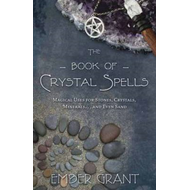 The Book of Crystal Spells: Magical Uses for Stones, Crystals, Minerals ...and Even Sand (BOK)