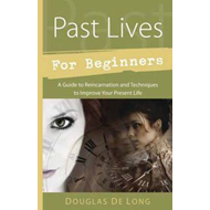 Past Lives for Beginners: A Guide to Reincarnation and Techniques to Improve Your Present Life (BOK)