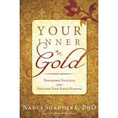 Your Inner Gold: Transform Your Life and Discover Your Soul's Purpose (BOK)