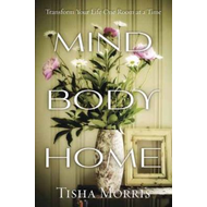 Mind, Body, Home: Transform Your Life One Room at a Time (BOK)