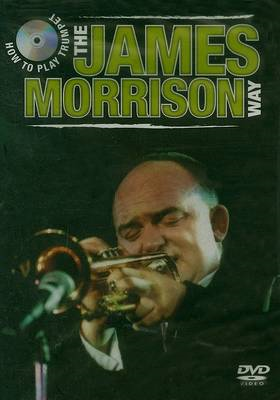 How to Play Trumpet the James Morrison Way (BOK)