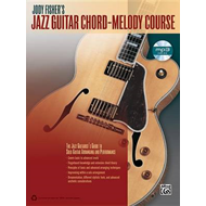 Jody Fisher's Jazz Guitar Chord-Melody Course: The Jazz Guitarist's Guide to Solo Guitar Arranging and Performance (BOK)