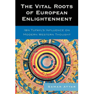 The Vital Roots of European Enlightenment: Ibn Tufayl's Influence on Modern Western Thought (BOK)