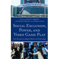Social Exclusion, Power and Video Game Play: New Research in Digital Media and Technology (BOK)